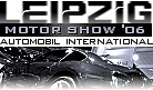 LEIPZIG MOTOR SHOW '06 - AUTOMOBIL INTERNATIONAL
