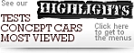 see our HIGHLIGHTS: tests, concept cars, most viewed - click here to get the menus